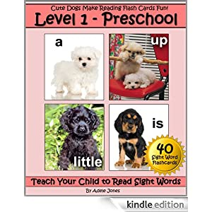 Level 1 - Preschool: Cute Dogs Make Reading Flash Cards Fun! (Teach Your Child to Read Sight Words) Adele Jones