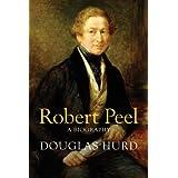 Sir Robert Peel: A Biographyby Douglas Hurd