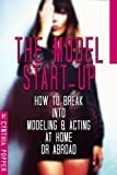 The Model Start-Up: how-to break right into Modeling & Acting yourself or Abroad