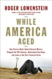 img - for While America Aged: How Pension Debts Ruined General Motors, Stopped the NYC Subways, Bankrupted San Diego, and Loom as the Next Financial by Roger Lowenstein (1-May-2008) Hardcover book / textbook / text book
