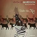 Under the Net Audiobook by Iris Murdoch Narrated by Samuel West