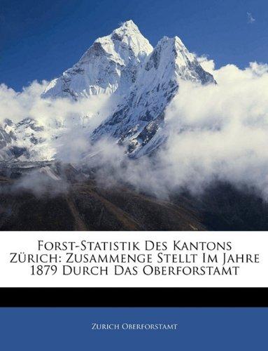 Forst-Statistik Des Kantons Zürich: Zusammenge Stellt Im Jahre 1879 Durch Das Oberforstamt