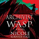 Archivist Wasp: A Novel Audiobook by Nicole Kornher-Stace Narrated by Abby Craden