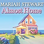Almost Home: Chesapeake Diaries Series #3 (       UNABRIDGED) by Mariah Stewart Narrated by Xe Sands
