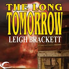 The Long Tomorrow (       UNABRIDGED) by Leigh Brackett Narrated by Ben Rameka