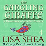 The Gargling Giraffe: A Cozy Zoo Short Story, Book 4 | Lisa Shea