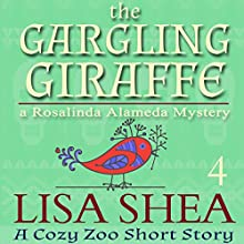 The Gargling Giraffe: A Cozy Zoo Short Story, Book 4 Audiobook by Lisa Shea Narrated by Grace Sylvan