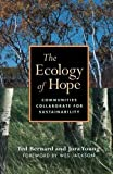 img - for The Ecology of Hope: Communities Collaborate for Sustainability by Bernard, Ted, Young, Jora (2008) Paperback book / textbook / text book