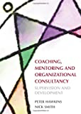 Coaching, Mentoring and Organizational Consultancy: Supervision and Development (0335218156) by Hawkins, Peter