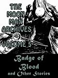 The Moon Man Archives, Volume 5: Badge of Blood and Other Stories