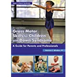 Gross Motor Skills for Children With Down Syndrome: A Guide for Parents and Professionals (Topics in Down Syndrome...