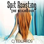 Spit Roasting the Neighbour: Neighbour Sex, Book 2 | C J Edwards