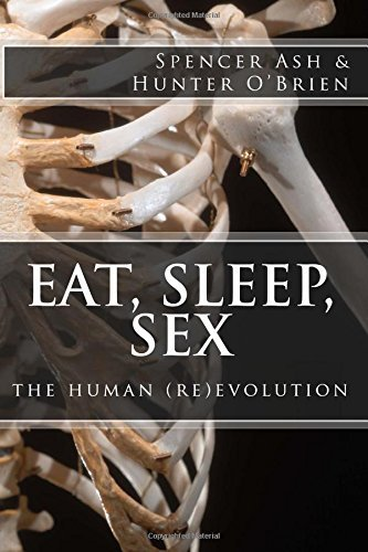 Eat, Sleep, Sex: the human (re)evolution by Spencer Ash (2016-06-17)