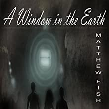 A Window in the Earth Audiobook by Matthew Fish Narrated by Katie Welburn
