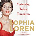 Yesterday, Today, Tomorrow: My Life Audiobook by Sophia Loren Narrated by Cassandra Campbell