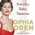 Yesterday, Today, Tomorrow: My Life | Sophia Loren