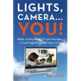 Lights, Camera...You!: Make money doing TV commercials in Los Angeles or Any Town,  U.S.A. ~ Ren� Ashton