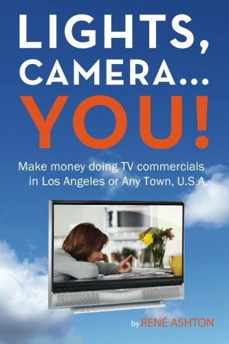 Lights, Camera. You!: Make money doing TV commercials in Los Angeles or Any Town, U.S.A.