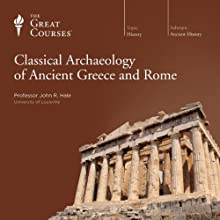 Classical Archaeology of Ancient Greece and Rome  by The Great Courses, John R. Hale Narrated by Professor John R. Hale