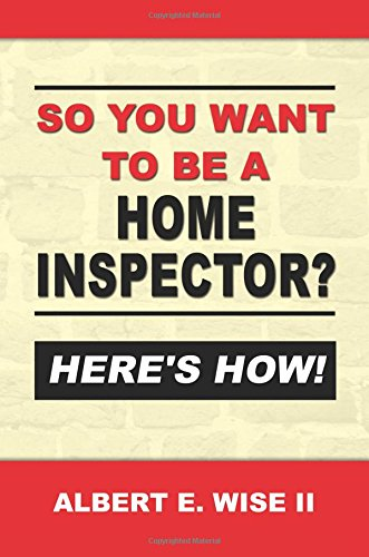 So You Want To Be A Home Inspector? Here'S How!: For Buyer, Seller Or Professional front-147405