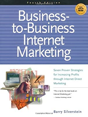 Business-to-Business Internet Marketing by B. Silverstein (2002-01-01)