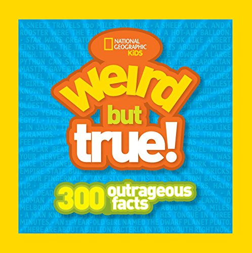 Weird But True 300 Outrageous Facts By National Geographic Kids