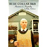 Blue Collar B&B: Adventures in Hospitalityby Bobby Hutchinson