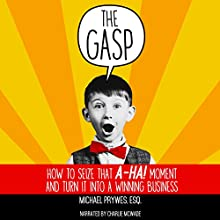 The Gasp: How to Seize That A-Ha! Moment and Turn It into a Winning Business Audiobook by Michael Prywes Narrated by Charlie McWade