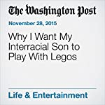 Why I Want My Interracial Son to Play With Legos | Nevin Martell