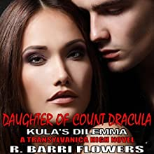 Daughter of Count Dracula: Kula's Dilemma: Transylvanica High Series, Book 3 Audiobook by R. Barri Flowers Narrated by Elizabeth Basalto