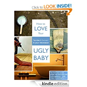 How to Love Your Ugly Baby: Survive and Succeed in Your Renovation
