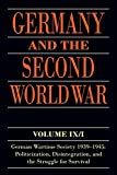 img - for Germany and the Second World War: Volume IX/I: German Wartime Society 1939-1945: Politicization, Disintegration, and the Struggle for Survival book / textbook / text book