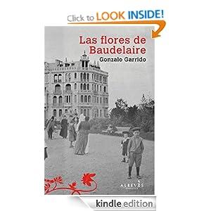 Las flores de Baudelaire (Spanish Edition) Gonzalo Garrido