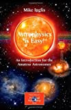 img - for By Mike Inglis - Astrophysics is Easy!: An Introduction for the Amateur Astronomer: 1st (first) Edition book / textbook / text book