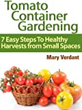 Tomato Container Gardening: 7 Easy Steps To Healthy Harvests from Small Spaces