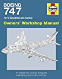 Boeing 747 Manual: An Insight into Owning, Flying and Maintaining the Iconic Jumbo Jet (Owners' Workshop Manual)
