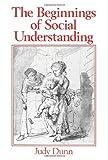 The Beginnings of Social Understanding (0631157751) by Dunn, Judy