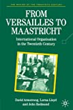 img - for From Versailles To Maastricht: International Organization in the Twentieth Century (Making of the 20th Century) book / textbook / text book