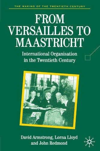 From Versailles To Maastricht: International Organization in the Twentieth Century (Making of the 20th Century)