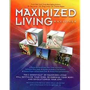 Maximized Living Makeover: The 5 Essentials of Maximized Living Will Revitalize Your Mind, Re-energize Your Body, and Revolutionize Your Life! (Updated Second Edition)