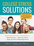 College Stress Solutions: Stress Management Techniques to *Beat Anxiety *Make the Grade *Enjoy the Full College Experience