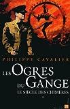echange, troc Philippe Cavalier - Le Siècle des chimères, Tome 1 : Les Ogres du Gange