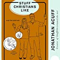 Stuff Christians Like (       UNABRIDGED) by Jonathan Acuff Narrated by Jonathan Acuff