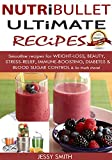 Nutribullet: Nutribullet Ultimate Recipes: Smoothie Recipes for Weight-loss, Beauty, Stress-Relief, Immune - boosting,  Diabetes & Blood Sugar Control & So much More!