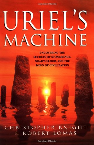 Uriel's Machine: Uncovering the Secrets of Stonehenge, Noah's Flood and the Dawn of Civilization: Christopher Knight, Robert Lomas: 8601400623343: Amazon.com: Books