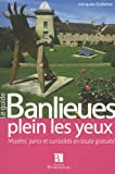 Banlieues plein les yeux : Muses, parcs et curiosits en toute gratuit