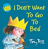 Tony Ross I Don't Want to Go to Bed (Little Princess)