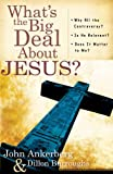 What's the Big Deal About Jesus?: *Why All the Controversy? *Is He Relevant? *Does It Matter to Me? (0736921206) by Ankerberg, John