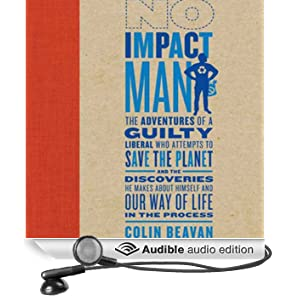 No Impact Man: The Adventures of a Guilty Liberal Who Attempts to Save the Planet