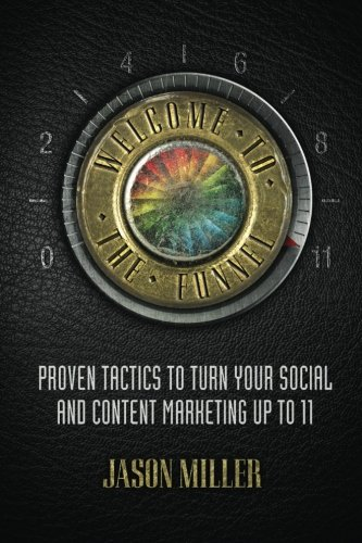 welcome-to-the-funnel-proven-tactics-to-turn-your-social-media-and-content-marketing-up-to-11